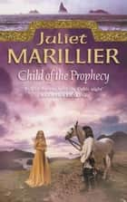 Child of the Prophecy (The Sevenwaters Trilogy, Book 3) ebook by Juliet Marillier