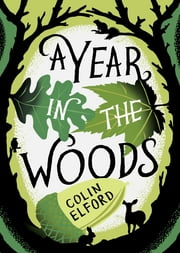 A Year in the Woods - The Diary of a Forest Ranger ebook by Colin Elford,Craig Taylor