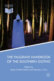 The Palgrave Handbook of the Southern Gothic ebook by Susan Castillo Street,Charles L. Crow