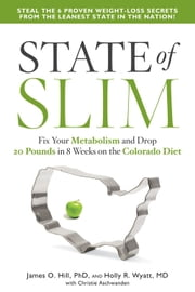 State of Slim - Fix Your Metabolism and Drop 20 Pounds in 8 Weeks on the Colorado Diet ebook by James O. Hill,Holly Wyatt,Christine Aschwanden