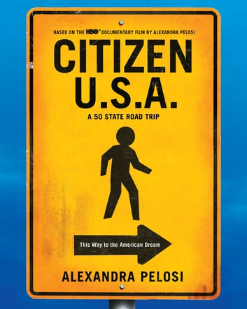 Citizen U.S.A. - A 50 State Road Trip ebook by Alexandra Pelosi