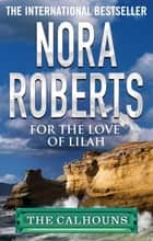 For the Love of Lilah ebook by Nora Roberts