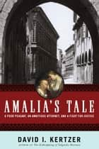 Amalia's Tale - A Poor Peasant, an Ambitious Attorney, and a Fight for Justice ebook by David I. Kertzer