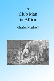 A Club Man in Africa, Illustrated ebook by Charles Nordhoff