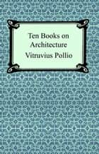 Ten Books on Architecture (Illustrated) ebook by Vitruvius Pollio