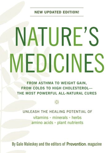 Nature's Medicines - The Definitive Guide to Health Supplements: From Asthma to Weight Gain, From Colds to High Cholesterol--The Most Powerful All-Natural Cures ebook by Gale Malesky,The Editors of Prevention