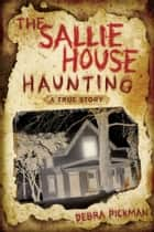 The Sallie House Haunting: A True Story ebook by Debra Lyn Pickman
