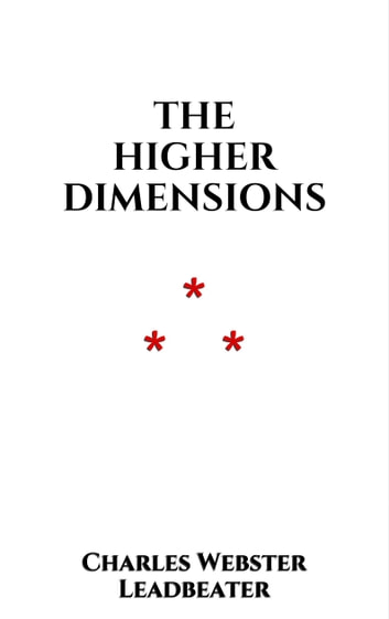 The higher Dimensions ebook by Charles Webster Leadbeater