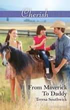 From Maverick To Daddy ebook by Teresa Southwick