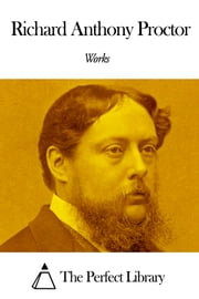 Works of Richard Anthony Proctor ebook by Richard Anthony Proctor