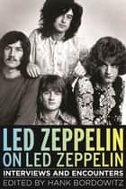 Led Zeppelin on Led Zeppelin - Interviews and Encounters ebook by Hank Bordowitz
