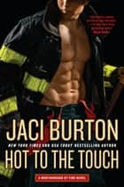Hot to the Touch ebook by Jaci Burton