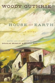 House of Earth - A Novel ebook by Woody Guthrie