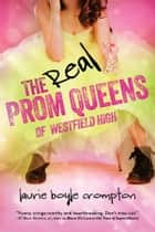 The Real Prom Queens of Westfield High ebook by Laurie Boyle Crompton