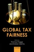 Global Tax Fairness ebook by Thomas Pogge,Krishen Mehta