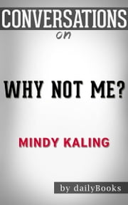 Why Not Me?: A Novel By Mindy Kaling | Conversation Starters ebook by dailyBooks