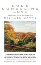 God's Consoling Love: Sermons and Addresses ebook by Michael Mayne