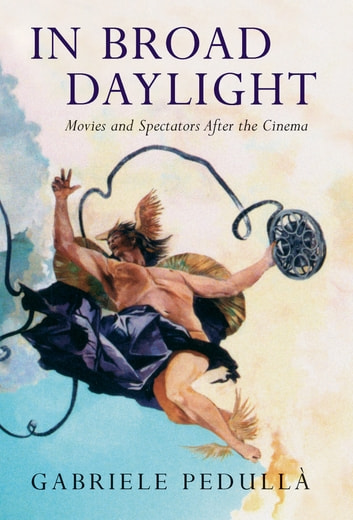 In Broad Daylight - Movies and Spectators After the Cinema ebook by Gabriele Pedulla