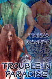 Trouble In Paradise ebook by Tianna Xander