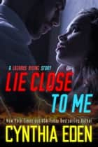 Lie Close To Me ekitaplar by Cynthia Eden