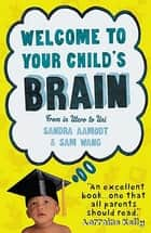 Welcome to Your Child's Brain - How the Mind Grows from Birth to University ebook by Sandra Aamodt, Sam Wang