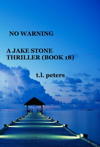 No Warning, A Jake Stone Thriller (Book 18) ebook by T.L. Peters