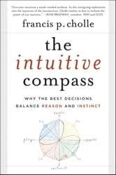 The Intuitive Compass - Why the Best Decisions Balance Reason and Instinct ebook by Francis Cholle