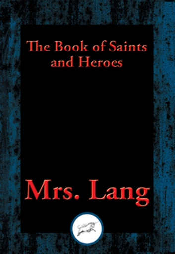 The Book of Saints and Heroes - With Linked Table of Contents ebook by Mrs. Lang