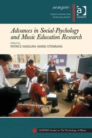 Advances in Social-Psychology and Music Education Research ebook by Professor Patrice Madura Ward-Steinman,Professor Graham Welch