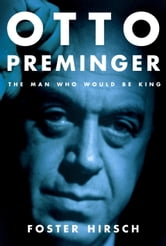 Otto Preminger - The Man Who Would Be King ebook by Foster Hirsch