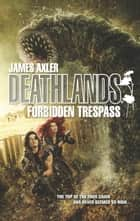 Forbidden Trespass ebook by James Axler