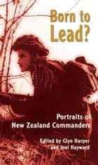 Born to Lead? - Portraits of New Zealand Commanders ebook by Glyn Harper (ed), Joel Hayward (ed)