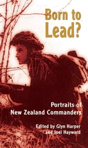 Born to Lead? - Portraits of New Zealand Commanders ebook by Glyn Harper (ed),Joel Hayward (ed)