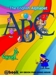 ABC: The English Alphabet ebook by My Ebook Publishing House