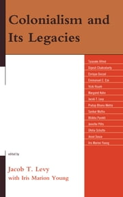 Colonialism and Its Legacies ebook by Jacob T. Levy, Taiaike Alfred, Dipesh Chakabarty,...