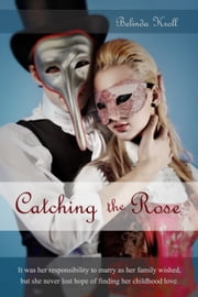 Catching the Rose ebook by Belinda Kroll