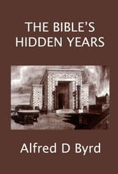 The Bible's Hidden Years ebook by Alfred D. Byrd