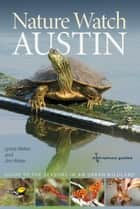 Nature Watch Austin - Guide to the Seasons in an Urban Wildland ebook by Jim Weber, Lynne M. Weber