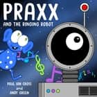 Praxx and the Ringing Robot ebook by Paul Ian Cross