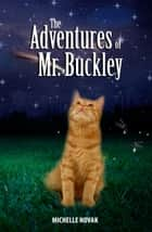 The Adventures of Mr. Buckley ebook by Michelle Novak