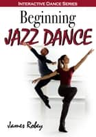 Beginning Jazz Dance ebook by Robey,James