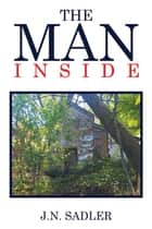 The Man Inside ebook by J.N. SADLER
