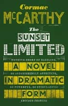 The Sunset Limited - A Novel in Dramatic Form ebook by Cormac McCarthy