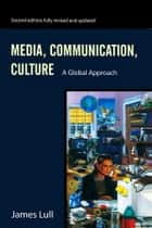 Media, Communication, Culture - A Global Approach ebook by James Lull