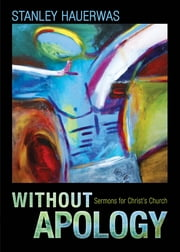 Without Apology - Sermons for Christ's Church ebook by Stanley Hauerwas