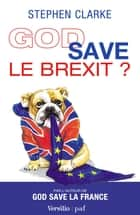 God save le Brexit ? ebook by Stephen Clarke