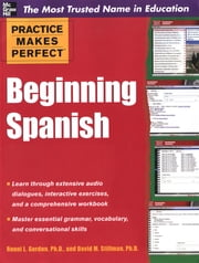 Practice Makes Perfect Beginning Spanish ebook by Ronni L. Gordon, David M. Stillman