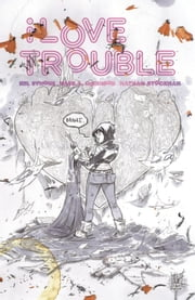 I Love Trouble ebook by Kel Symons,Mark A. Robinson,Nathan Stockman,Paul Little
