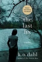 The Last Fix - A Thriller ebook by K. O. Dahl