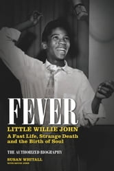 Fever: Little Willie John's Fast Life, Mysterious Death, and the Birth of Soul ebook by Susan Whitall